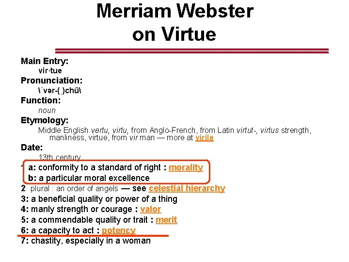 Merriam Webster on Virtue Main Entry: vir·tue Pronunciation: ˈvər-(ˌ)chü Function: noun Etymology: Middle English