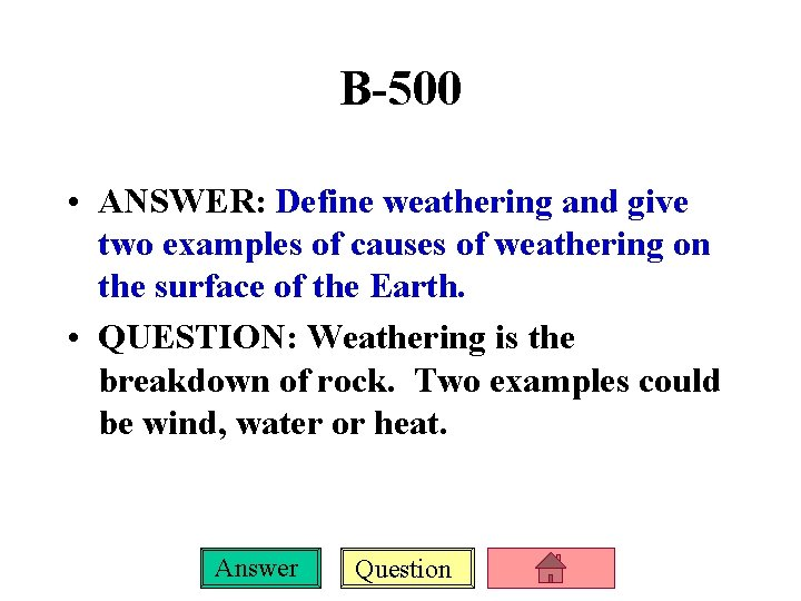 B-500 • ANSWER: Define weathering and give two examples of causes of weathering on