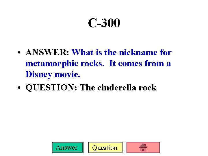 C-300 • ANSWER: What is the nickname for metamorphic rocks. It comes from a