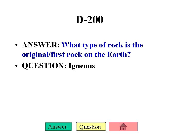 D-200 • ANSWER: What type of rock is the original/first rock on the Earth?