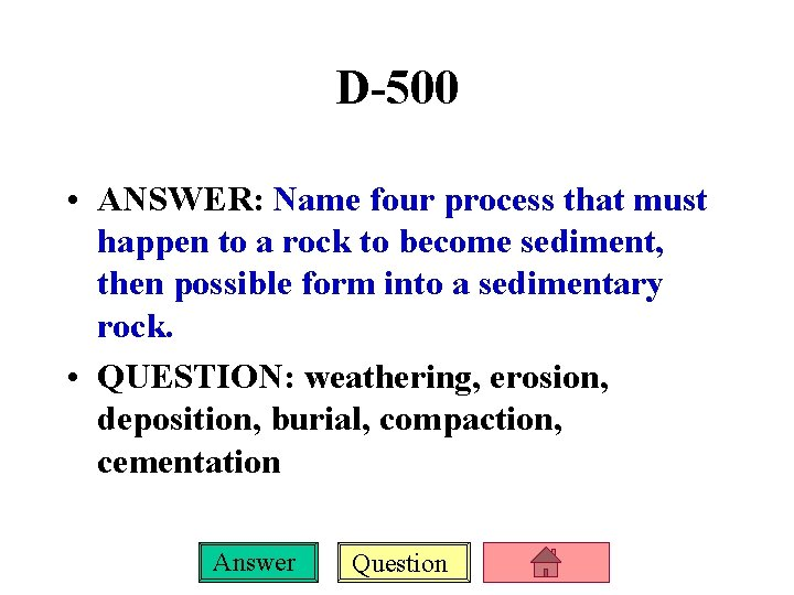 D-500 • ANSWER: Name four process that must happen to a rock to become
