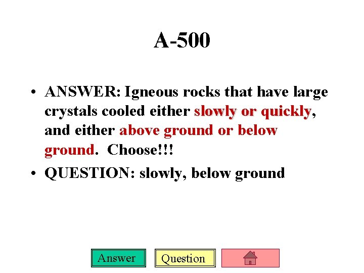 A-500 • ANSWER: Igneous rocks that have large crystals cooled either slowly or quickly,