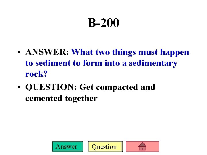 B-200 • ANSWER: What two things must happen to sediment to form into a