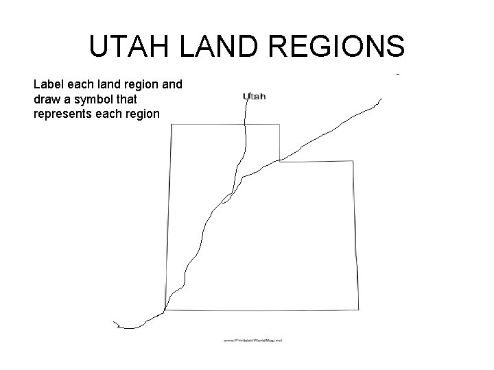 UTAH LAND REGIONS Label each land region and draw a symbol that represents each
