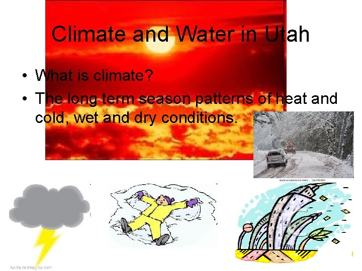 Climate and Water in Utah • What is climate? • The long term season