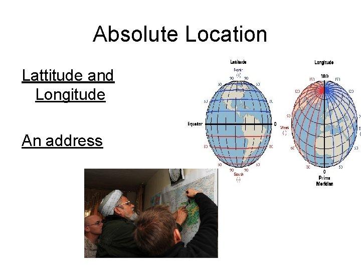 Absolute Location Lattitude and Longitude An address
