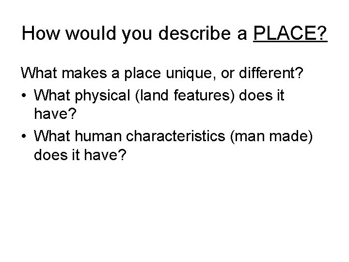 How would you describe a PLACE? What makes a place unique, or different? •