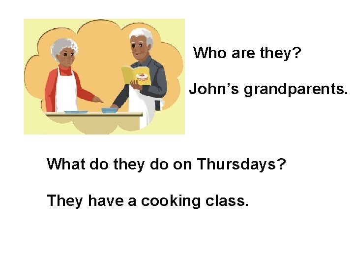 Who are they? John's grandparents. What do they do on Thursdays? They have a