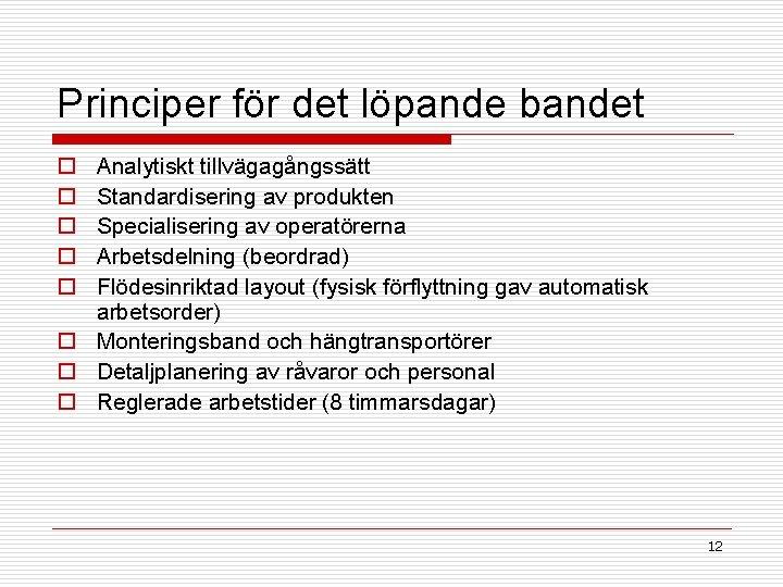 Principer för det löpande bandet o o o Analytiskt tillvägagångssätt Standardisering av produkten Specialisering