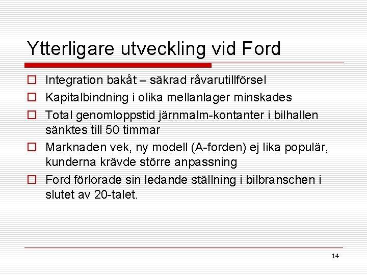 Ytterligare utveckling vid Ford o Integration bakåt – säkrad råvarutillförsel o Kapitalbindning i olika