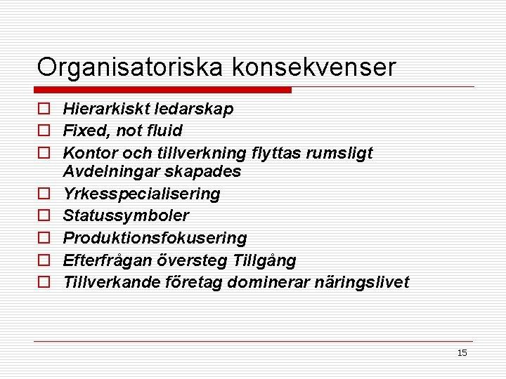 Organisatoriska konsekvenser o Hierarkiskt ledarskap o Fixed, not fluid o Kontor och tillverkning flyttas