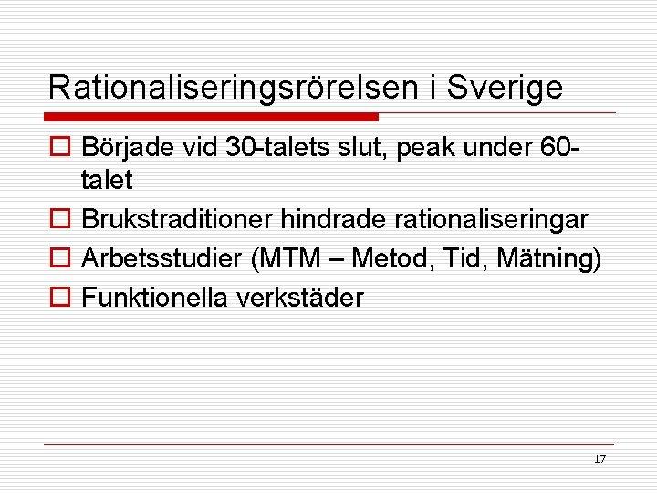 Rationaliseringsrörelsen i Sverige o Började vid 30 -talets slut, peak under 60 talet o