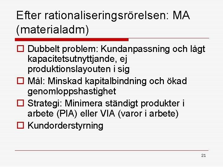 Efter rationaliseringsrörelsen: MA (materialadm) o Dubbelt problem: Kundanpassning och lågt kapacitetsutnyttjande, ej produktionslayouten i