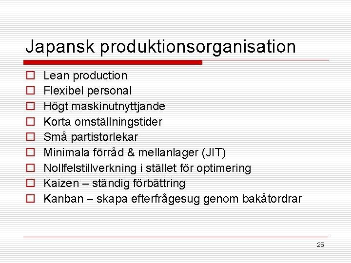 Japansk produktionsorganisation o o o o o Lean production Flexibel personal Högt maskinutnyttjande Korta