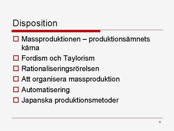 Disposition o Massproduktionen – produktionsämnets kärna o Fordism och Taylorism o Rationaliseringsrörelsen o Att
