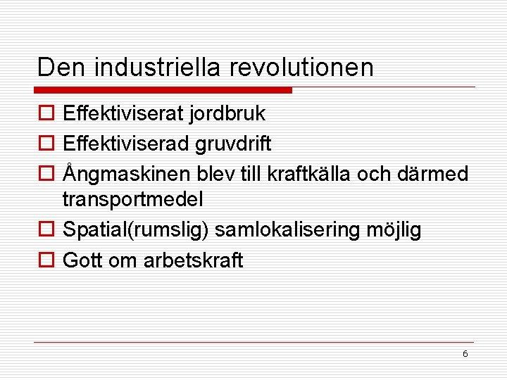 Den industriella revolutionen o Effektiviserat jordbruk o Effektiviserad gruvdrift o Ångmaskinen blev till kraftkälla