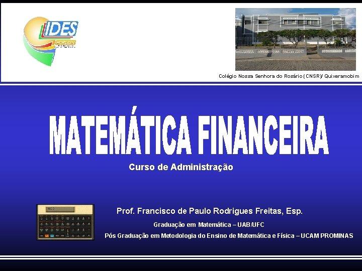 Colégio Nossa Senhora do Rosário (CNSR)/ Quixeramobim Curso de Administração Prof. Francisco de Paulo