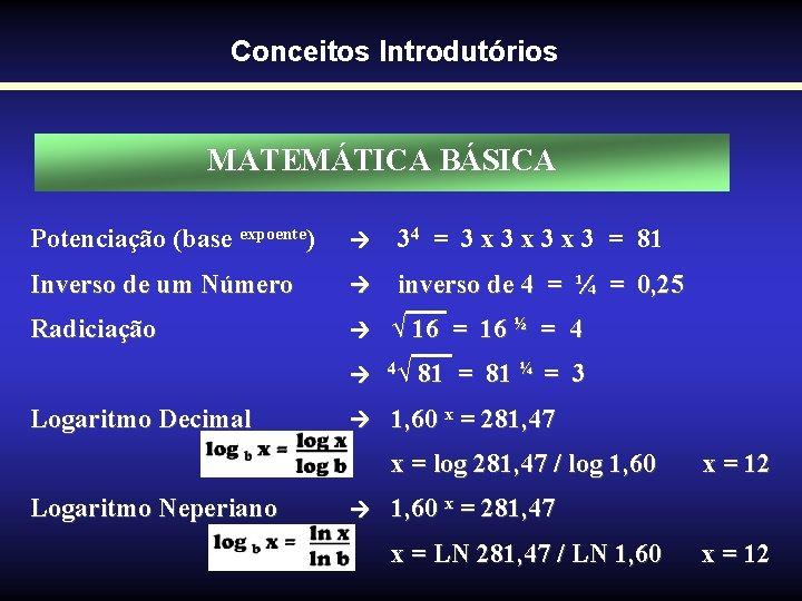 Conceitos Introdutórios MATEMÁTICA BÁSICA Potenciação (base expoente) 34 = 3 x 3 x 3