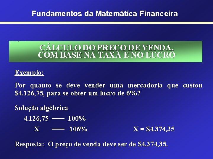 Fundamentos da Matemática Financeira CÁLCULO DO PREÇO DE VENDA, COM BASE NA TAXA E