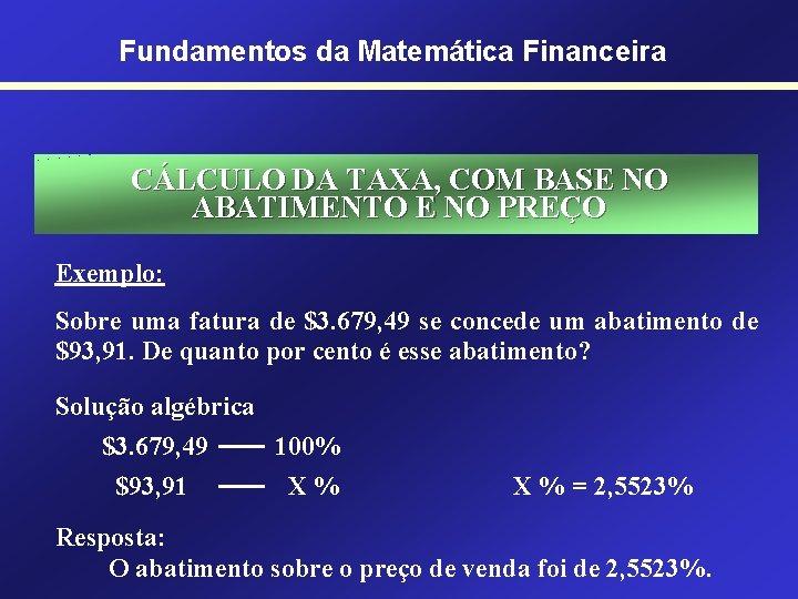 Fundamentos da Matemática Financeira CÁLCULO DA TAXA, COM BASE NO ABATIMENTO E NO PREÇO