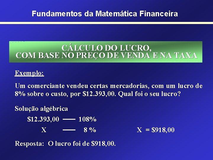 Fundamentos da Matemática Financeira CÁLCULO DO LUCRO, COM BASE NO PREÇO DE VENDA E