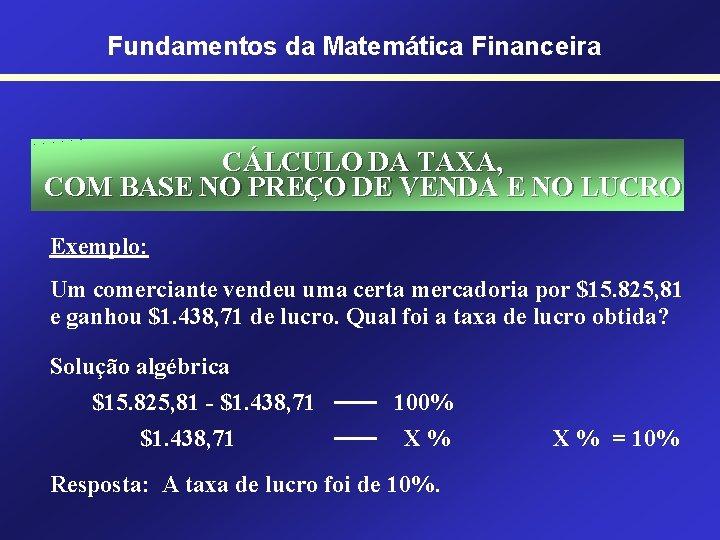 Fundamentos da Matemática Financeira CÁLCULO DA TAXA, COM BASE NO PREÇO DE VENDA E