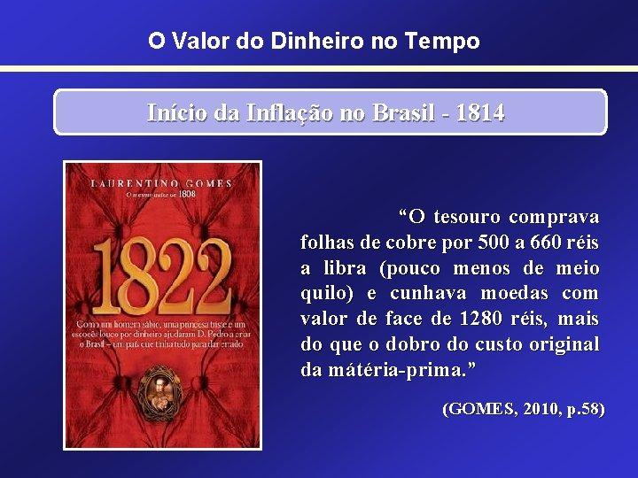 """O Valor do Dinheiro no Tempo Início da Inflação no Brasil - 1814 """"O"""