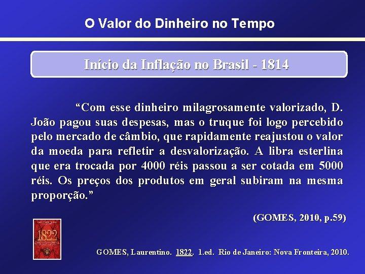 """O Valor do Dinheiro no Tempo Início da Inflação no Brasil - 1814 """"Com"""