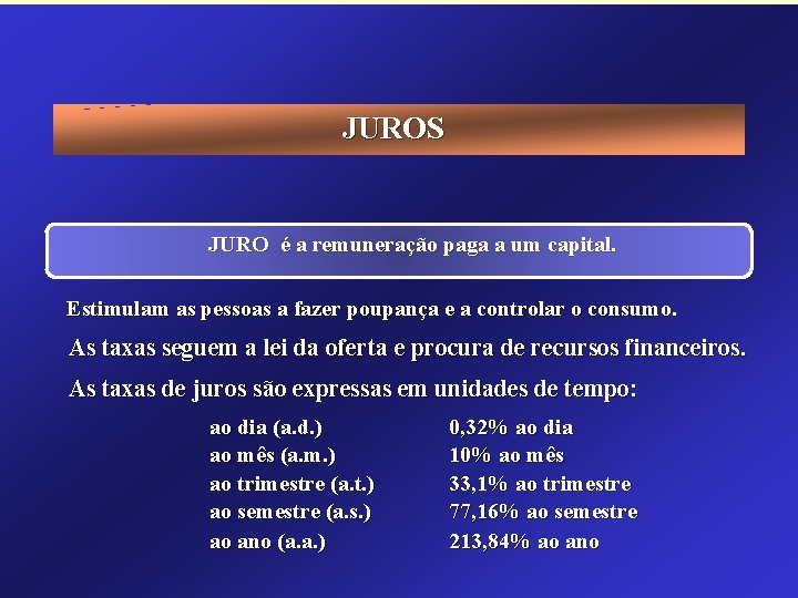 JUROS JURO é a remuneração paga a um capital. Estimulam as pessoas a fazer