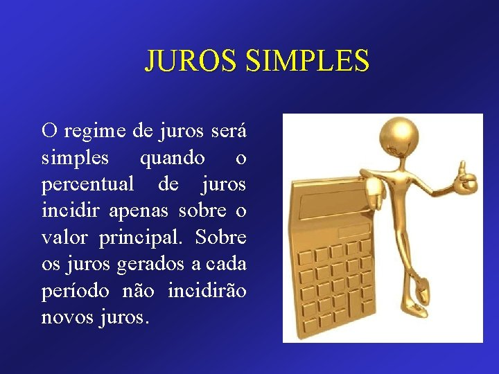 JUROS SIMPLES O regime de juros será simples quando o percentual de juros incidir