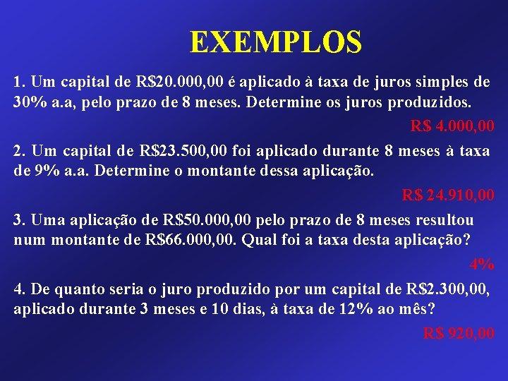 EXEMPLOS 1. Um capital de R$20. 000, 00 é aplicado à taxa de juros