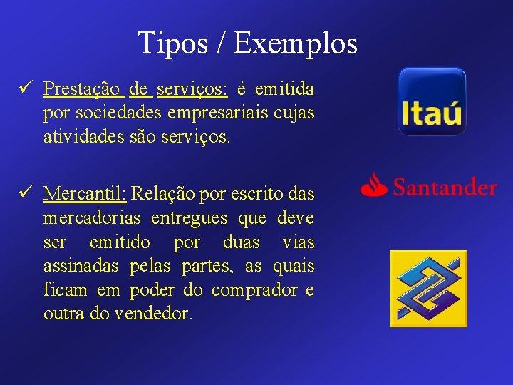 Tipos / Exemplos ü Prestação de serviços: é emitida por sociedades empresariais cujas atividades