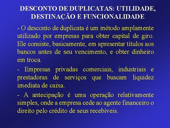 DESCONTO DE DUPLICATAS: UTILIDADE, DESTINAÇÃO E FUNCIONALIDADE - O desconto de duplicata é um