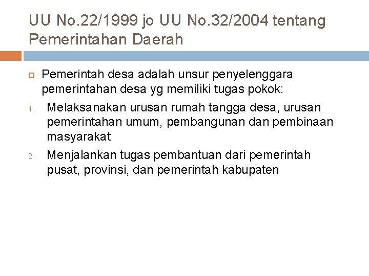 UU No. 22/1999 jo UU No. 32/2004 tentang Pemerintahan Daerah 1. 2. Pemerintah desa