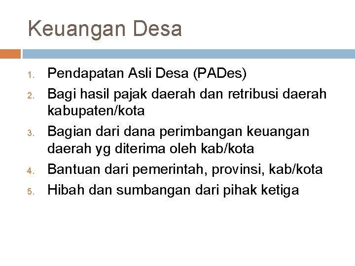 Keuangan Desa 1. 2. 3. 4. 5. Pendapatan Asli Desa (PADes) Bagi hasil pajak