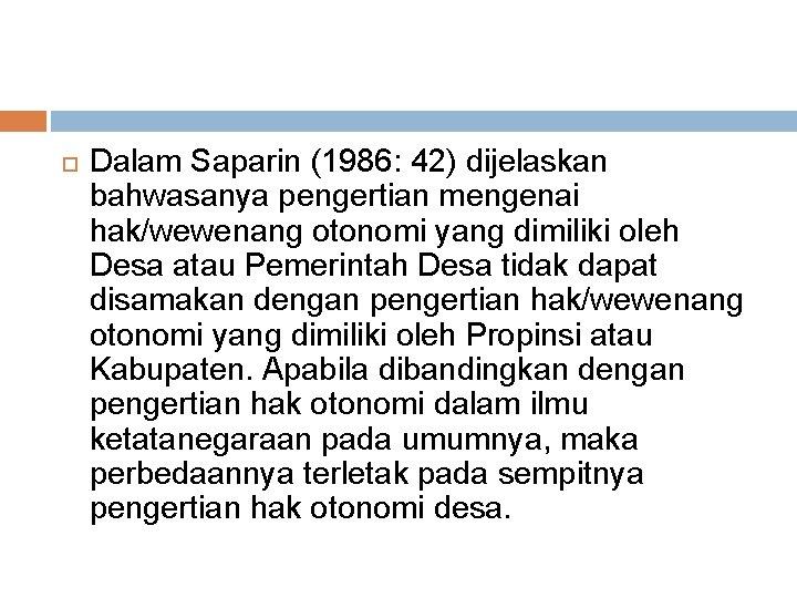 Dalam Saparin (1986: 42) dijelaskan bahwasanya pengertian mengenai hak/wewenang otonomi yang dimiliki oleh