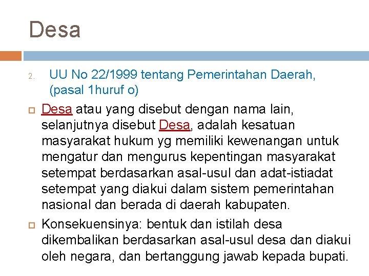 Desa 2. UU No 22/1999 tentang Pemerintahan Daerah, (pasal 1 huruf o) Desa atau