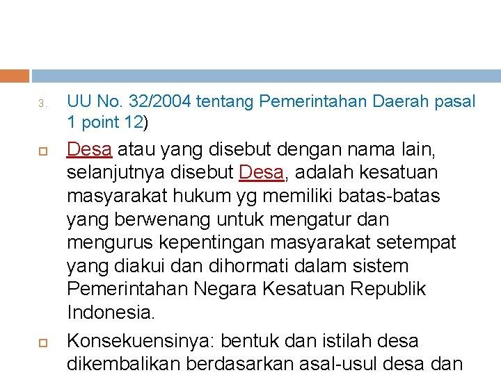 3. UU No. 32/2004 tentang Pemerintahan Daerah pasal 1 point 12) Desa atau yang