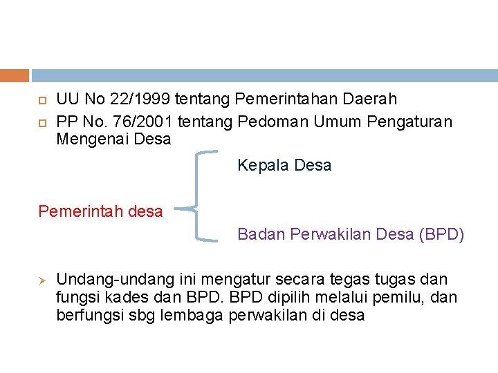 UU No 22/1999 tentang Pemerintahan Daerah PP No. 76/2001 tentang Pedoman Umum Pengaturan