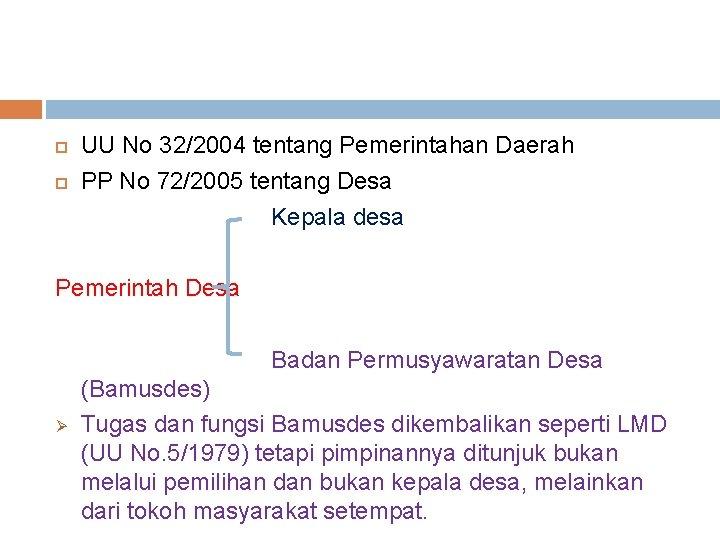 UU No 32/2004 tentang Pemerintahan Daerah PP No 72/2005 tentang Desa Kepala desa