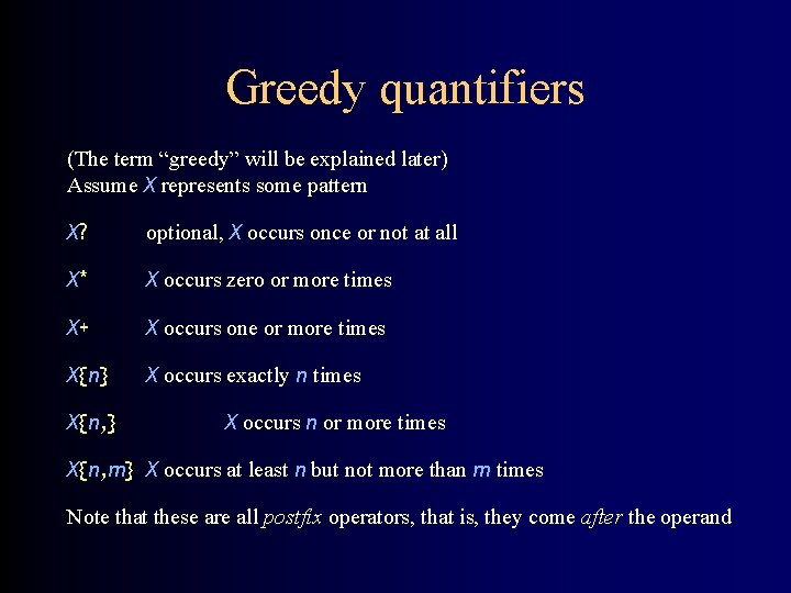 """Greedy quantifiers (The term """"greedy"""" will be explained later) Assume X represents some pattern"""