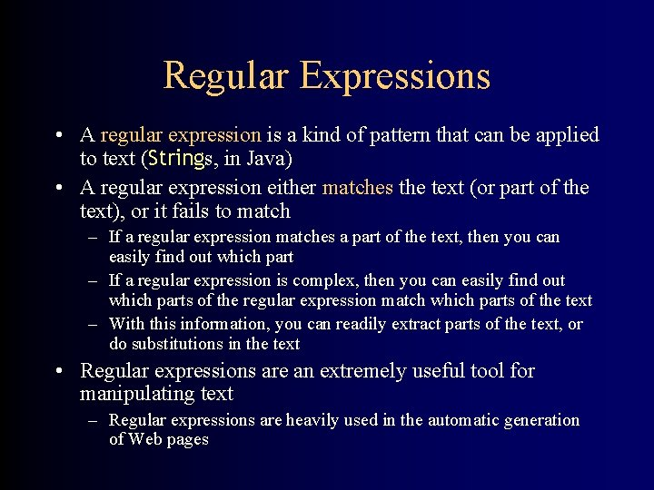 Regular Expressions • A regular expression is a kind of pattern that can be