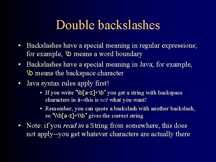 Double backslashes • Backslashes have a special meaning in regular expressions; for example, b