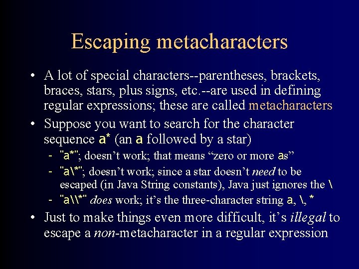 Escaping metacharacters • A lot of special characters--parentheses, brackets, braces, stars, plus signs, etc.