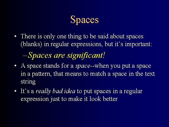 Spaces • There is only one thing to be said about spaces (blanks) in