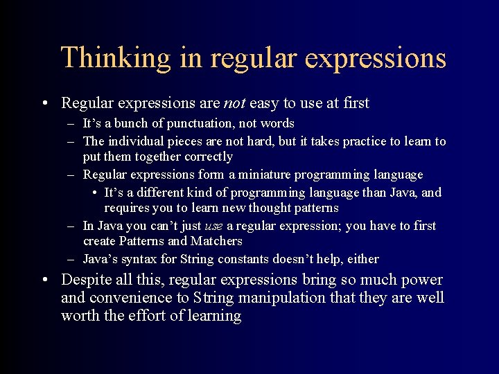 Thinking in regular expressions • Regular expressions are not easy to use at first