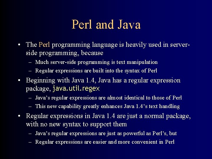 Perl and Java • The Perl programming language is heavily used in serverside programming,