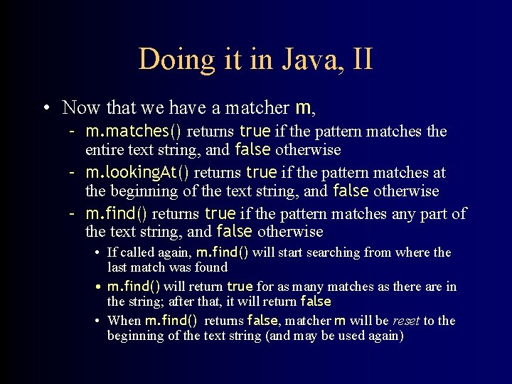 Doing it in Java, II • Now that we have a matcher m, –