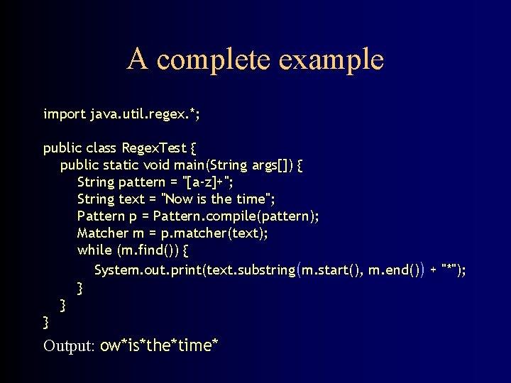 A complete example import java. util. regex. *; public class Regex. Test { public