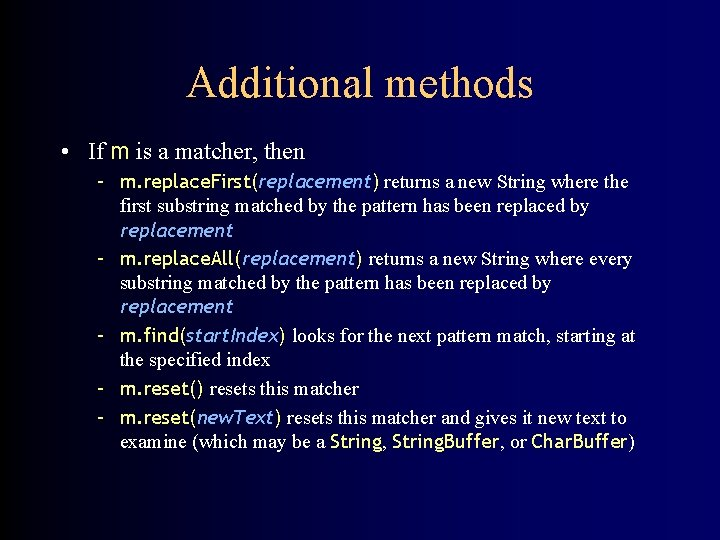 Additional methods • If m is a matcher, then – m. replace. First(replacement) returns